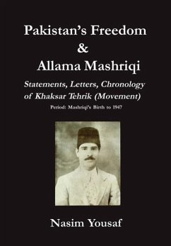 Pakistan's Freedom & Allama Mashriqi Statements, Letters, Chronology of Khaksar Tehrik (Movement), Period: Mashriqi's Birth to 1947 - Herausgeber: Yousaf, Nasim