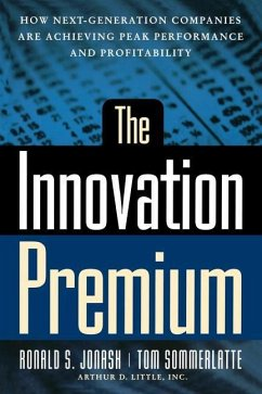 The Innovation Premium: How Next Generation Companies Are Achieving Peak Performance and Profitability - Jonash, Ronald S. Sommerlatte, Tom