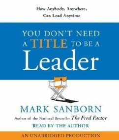 You Don't Need a Title to Be a Leader: How Anybody, Anywhere, Can Lead Anytime - Sanborn, Mark