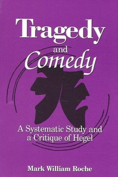 Tragedy and Comedy: A Systematic Study and a Critique of Hegel - Roche, Mark William