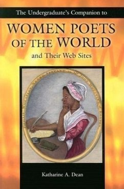 The Undergraduate's Companion to Women Poets of the World and Their Web Sites - Dean, Katharine A.