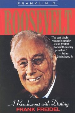 Franklin D. Roosevelt: A Rendezvous with Destiny - Freidel, Frank