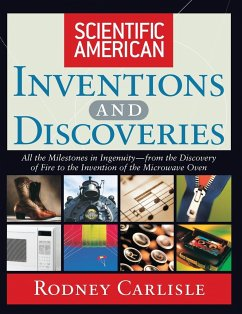 Scientific American Inventions and Discoveries: All the Milestones in Ingenuity--From the Discovery of Fire to the Invention of the Microwave Oven - Carlisle, Rodney P.