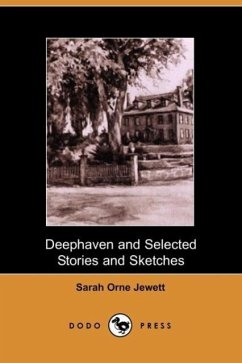 Deephaven and Selected Stories and Sketches - Jewett, Sarah Orne Sarah Orne Jewett