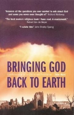 Bringing God Back to Earth: Confessions of a Christian Publisher - Hunt, John