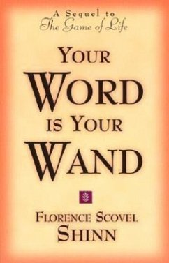 Your Word is Your Wand: A Sequel to the Game of Life and How to Play It - Scovel-Shinn, Florence Shinn, Florence Scovel