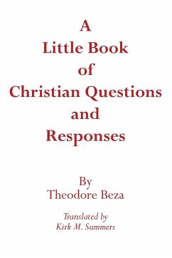A Little Book of Christian Questions and Responses - Beza, Theodore Beze, Theodore de