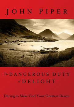The Dangerous Duty of Delight - Piper, John