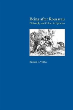 Being After Rousseau: Philosophy and Culture in Question - Velkley, Richard L.