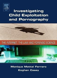 Investigating Child Exploitation and Pornography: The Internet, Law and Forensic Science - Ferraro, Monique Casey, Eoghan