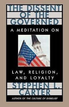 The Dissent of the Governed: A Meditation on Law, Religion, and Loyalty - Carter, Stephen L.