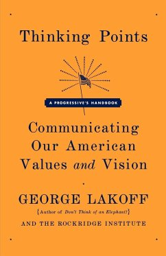 Thinking Points: Communicating Our American Values and Vision: A Progressive's Handbook - Lakoff, George Rockridge Institute