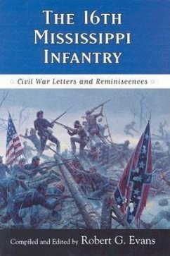 The Sixteenth Mississippi Infantry: Civil War Letters and Reminiscences - Herausgeber: Evans, Robert G. Evans, Robert G.