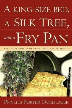 A King-Size Bed, a Silk Tree, and a Fry Pan - Dolislager, Phyllis Porter