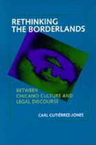 Rethinking the Borderlands: Between Chicano Culture and Legal Discourse - Gutierrez-Jones, Carl
