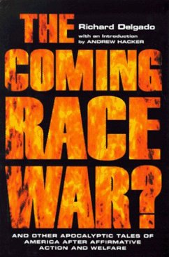 The Coming Race War: And Other Apocalyptic Tales of America After Affirmative Action and Welfare - Delgado, Richard Gerber, Scott