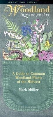 Woodland in Your Pocket: A Guide to Common Woodland Plants of the Midwest - Illustrator: Muller, Mark