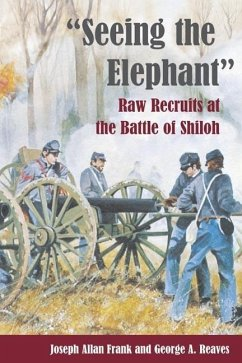 Seeing the Elephant: Raw Recruits at the Battle of Shiloh - Frank, Joseph Allan Pozzatti, Rudy A. Reaves, George A.