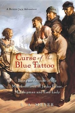 Curse of the Blue Tattoo: Being an Account of the Misadventures of Jacky Faber, Midshipman and Fine Lady - Meyer, Louis A.