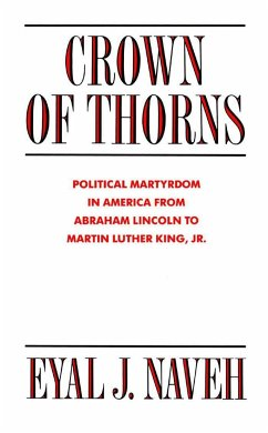 Crown of Thorns: Political Martyrdom in America from Abraham Lincoln to Martin Luther King, Jr. - Naveh, Eyal J. Colletti, Lucio