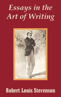 Essays in the Art of Writing - Stevenson, Robert Louis