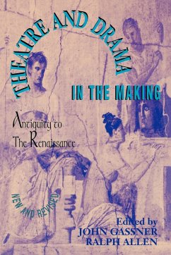 Theatre and Drama in the Making: Antiquity to the Renaissance - Gassner, John Allen, Ralph Allen, Ralph