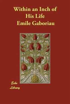 Within an Inch of His Life - Gaboriau, Emile