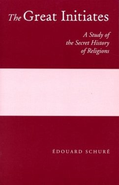 The Great Initiates: A Study of the Secret History of Religions - Schure, Edouard