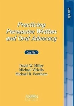 Practicing Persuasive Written and Oral Advocacy: Case File I - Miller, David W. Vitiello, Michael Fontham, Michael R.