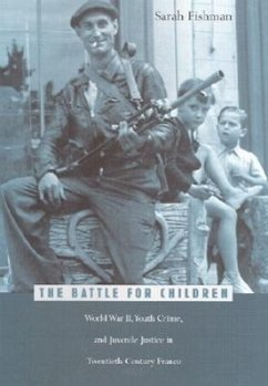 The Battle for Children: World War II, Youth Crime, and Juvenile Justice in Twentieth-Century France - Fishman, Sarah