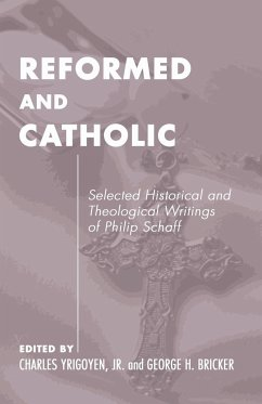 Reformed and Catholic: Selected Historical and Theological Writings of Philip Schaff - Schaff, Philip