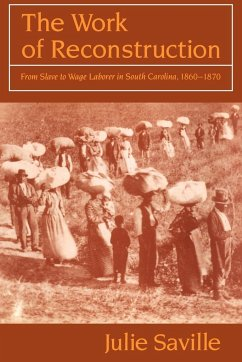The Work of Reconstruction: From Slave to Wage Laborer in South Carolina 1860 1870 - Saville, Julie Saville