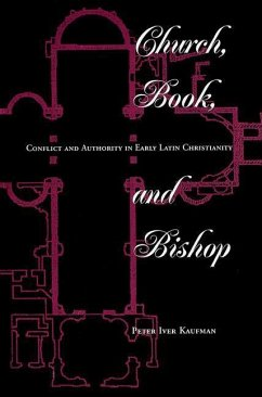 Church, Book, and Bishop: Conflict and Authority in Early Latin Christianity - Kaufman, Peter Iver Kaufam, Peter I.