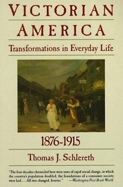 Victorian America: Transformations in Everyday Life, 1876-1915 - Schlereth, Thomas J.