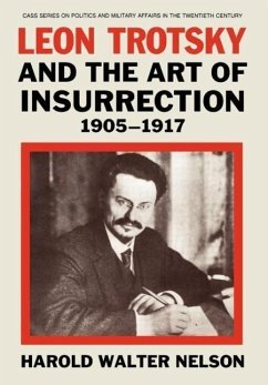 Leon Trotsky and the Art of Insurrection 1905-1917 - Nelson, Harold W.