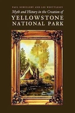 Myth and History in the Creation of Yellowstone National Park - Schullery, Paul Whittlesey, Lee