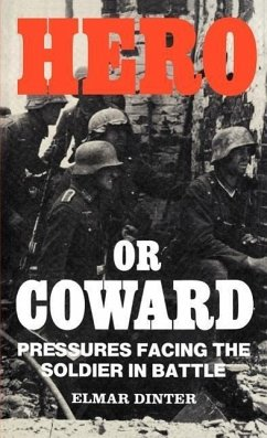 Hero or Coward: Pressures Facing the Soldier in Battle - Dinter, Elmar