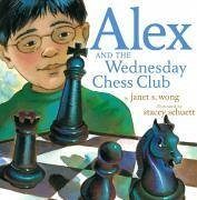 Alex and the Wednesday Chess Club - Wong, Janet S.