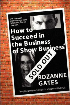 How to Succeed in the Business of Show Business: Or Everything They Don't Tell You in Acting School But I Will - Gates, Rozanne