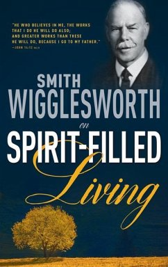 Smith Wigglesworth on Spirit Filled Living - Wigglesworth, Smith