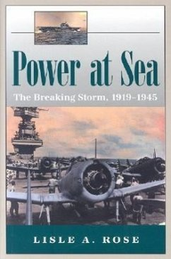 Power at Sea, Volume 2: The Breaking Storm, 1919-1945 - Rose, Lisle Abbott