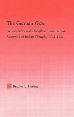 The German Gita: Hermeneutics and Discipline in the German Reception of Indian Thought, 1778-1831 - Herling, Bradley L.