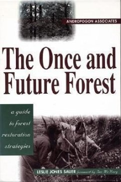 The Once and Future Forest: A Guide to Forest Restoration Strategies - Sauer, Leslie Jones Andropogon Associates