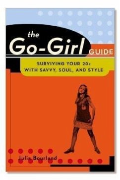 The Go-Girl Guide: Surviving Your 20s with Savvy, Soul, and Style - Bourland, Julia