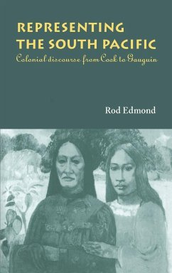 Representing the South Pacific: Colonial Discourse from Cook to Gauguin - Edmond, Rod Rod, Edmond