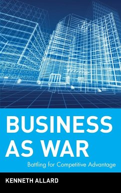 Business as War: Battling for Competitive Advantage - Allard, Kenneth C.
