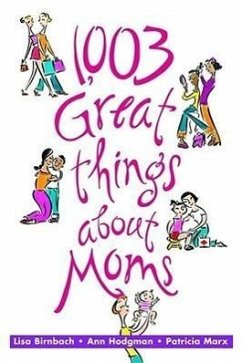 1,003 Great Things about Moms - Birnbach, Lisa Marx, Patricia Hodgman, Ann