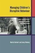 Managing Children's Disruptive Behaviour: A Guide for Practitioners Working with Parents and Foster Parents - Herbert, Martin Wookey, Jenny