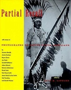 Partial Recall: With Essays on Photographs of Native North Americans - Lippard, Lucy R. Benally, Suzanne