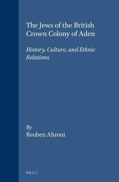 The Jews of the British Crown Colony of Aden: History, Culture, and Ethnic Relations - Ahroni, Reuben